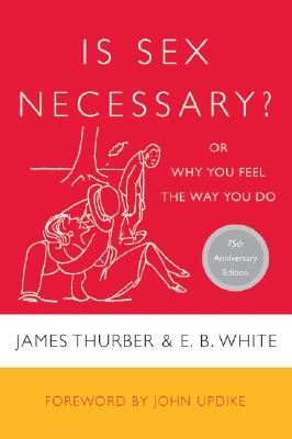 Is Sex Necessary?: Or Why You Feel the Way You Do - Thurber, James, and White, E B (Introduction by)
