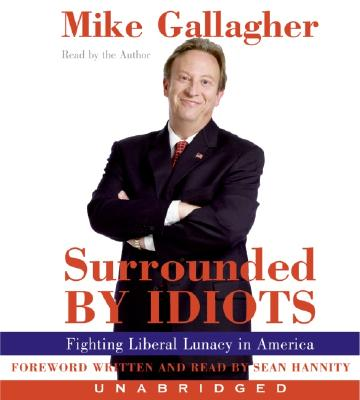 Surrounded by Idiots: Fighting Liberal Lunacy in America - Hannity, Sean (Read by)