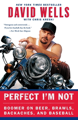 Perfect I'm Not: Boomer on Beer, Brawls, Backaches, and Baseball - Wells, David, and Kreski, Chris
