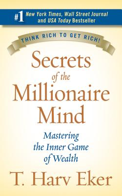 Secrets of the Millionaire Mind: Mastering the Inner Game of Wealth - Eker, T Harv