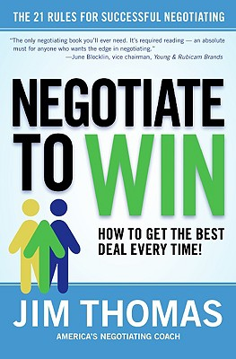 Negotiate to Win: The 21 Rules for Successful Negotiating - Thomas, Jim