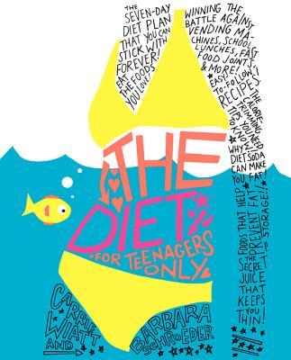 The Diet for Teenagers Only - Wiatt, Carrie Latt, and Schroeder, Barbara