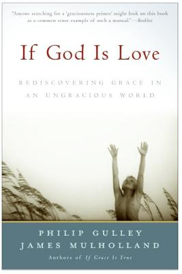 If God Is Love: Rediscovering Grace in an Ungracious World - Gulley, Philip, and Mulholland, James