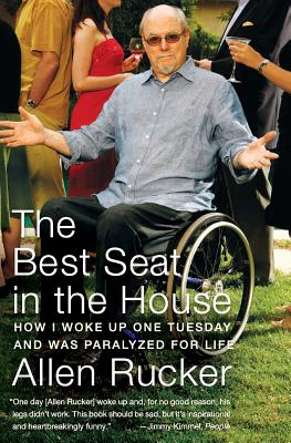 The Best Seat in the House: How I Woke Up One Tuesday and Was Paralyzed for Life - Rucker, Allen