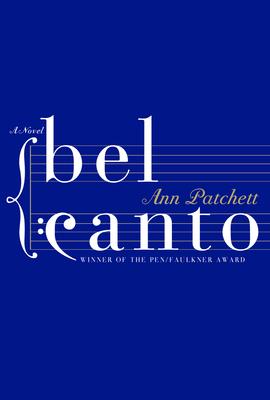 Bel Canto - Patchett, Ann