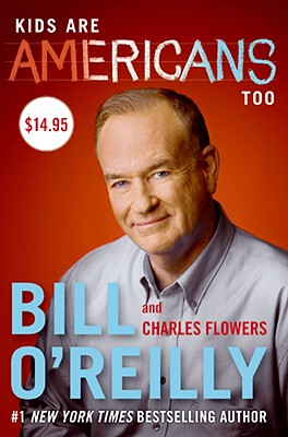 Kids Are Americans Too - O'Reilly, Bill, and Flowers, Charles