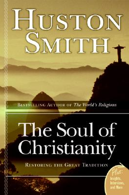 The Soul of Christianity: Restoring the Great Tradition - Smith, Huston