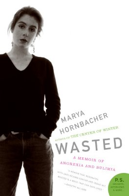 Wasted: A Memoir of Anorexia and Bulimia - Hornbacher, Marya