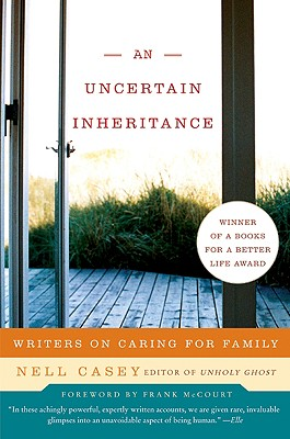 An Uncertain Inheritance: Writers on Caring for Family - Casey, Nell (Editor), and McCourt, Frank (Foreword by)
