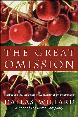 The Great Omission: Rediscovering Jesus' Essential Teachings on Discipleship - Willard, Dallas, Professor