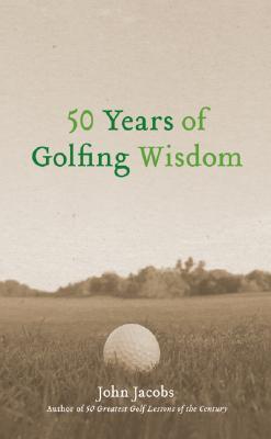 50 Years of Golfing Wisdom - Jacobs, John, and Newell, Steve