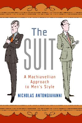 The Suit: A Machiavellian Approach to Men's Style - Antongiavanni, Nicholas
