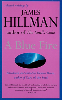 A Blue Fire - Hillman, James, and Moore, Thomas