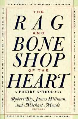 The Rag and Bone Shop of the Heart: A Poetry Anthology - Robert, Bly, and Bly, Robert W (Editor), and Hillman, James (Editor)