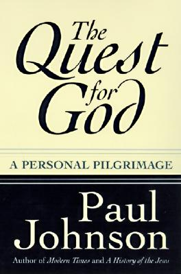 The Quest for God: A Personal Pilgrimage - Johnson, Paul