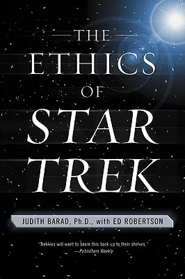 The Ethics of Star Trek - Barad, Judith, and Robertson, Ed