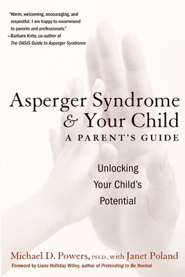 Asperger Syndrome and Your Child: A Parent's Guide - Powers, Michael D, Dr., Psy.D., and Poland, Janet