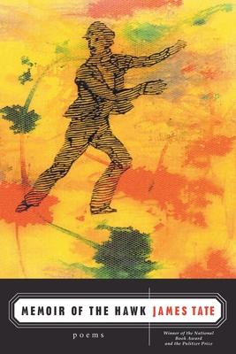 Memoir of the Hawk: Poems - Tate, James