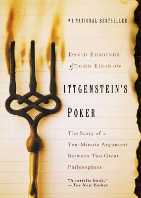 Wittgenstein's Poker: The Story of a Ten-Minute Argument Between Two Great Philosophers - Edmonds, David, and Eidinow, John