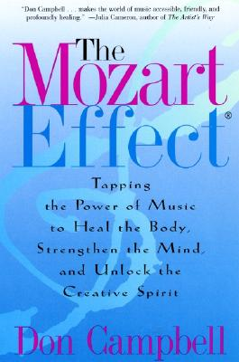 The Mozart Effect: Tapping the Power of Music to Heal the Body, Strengthen the Mind, and Unlock the Creative Spirit - Campbell, Don