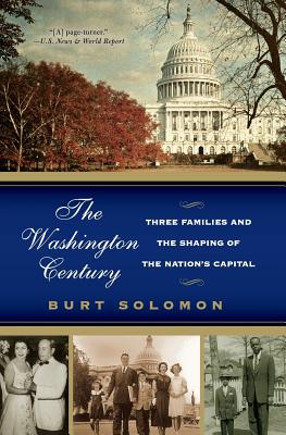 The Washington Century: Three Families and the Shaping of the Nation's Capital - Solomon, Burt