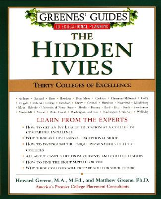 Greenes' Guides to Educational Planning: The Hidden Ivies: Thirty Colleges of Excellence - Greene, Howard, M.A., M.Ed., and Greene, Mathew, and Greene, Matthew W, PH.D.