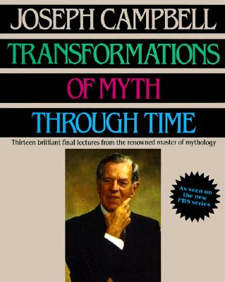 Transformations of Myth Through Time - Campbell, Joseph