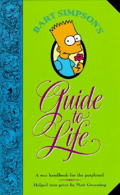 Bart Simpson's Guide to Life: A Wee Handbook for the Perplexed - Groening, Matt