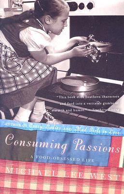 Consuming Passions: A Food-Obsessed Life - West, Michael Lee
