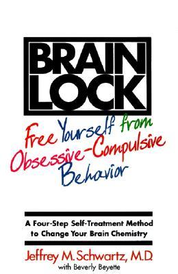 Brain Lock: Free Yourself from Obsessive-Compulsive Behavior - Schwartz, Jeffrey M, M.D., and Beyette, Beverly
