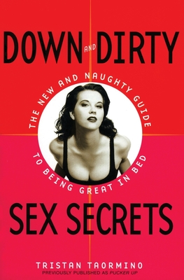 Down and Dirty Sex Secrets: The New and Naughty Guide to Being Great in Bed - Taormino, Tristan