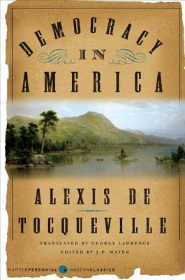 Democracy in America - de Tocqueville, Alexis, Professor, and Mayer, J P (Editor), and Lawrence, George (Translated by)