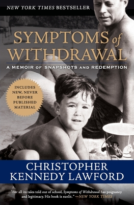 Symptoms of Withdrawal: A Memoir of Snapshots and Redemption - Lawford, Christopher Kennedy