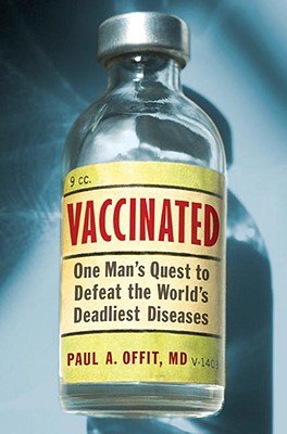 Vaccinated: One Man's Quest to Defeat the World's Deadliest Diseases - Offit, Paul A, Dr., M.D.