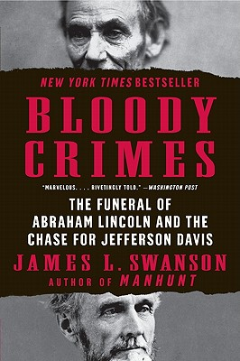 Bloody Crimes: The Funeral of Abraham Lincoln and the Chase for Jefferson Davis - Swanson, James L