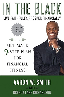 In the Black: Live Faithfully, Prosper Financially: The Ultimate 9-Step Plan for Financial Fitness - Smith, Aaron W, and Richardson, Brenda Lane