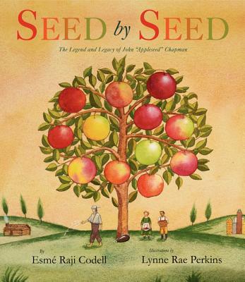 "Seed by Seed: The Legend and Legacy of John ""Appleseed"" Chapman - Codell, Esmae Raji"