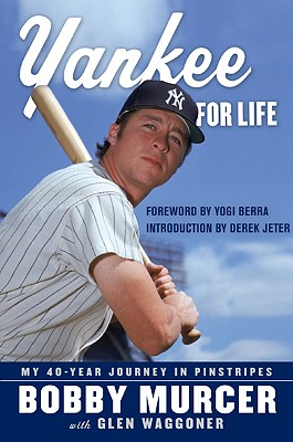 Yankee for Life: My 40-Year Journey in Pinstripes - Murcer, Bobby, and Waggoner, Glen, and Berra, Yogi (Foreword by)