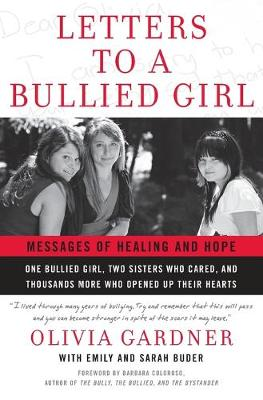 Letters to a Bullied Girl: Messages of Healing and Hope - Gardner, Olivia, and Buder, Emily, and Buder, Sarah
