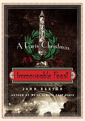 Immoveable Feast: A Paris Christmas - Baxter, John