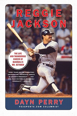 Reggie Jackson: The Life and Thunderous Career of Baseball's Mr. October - Perry, Dayn