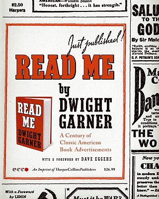 Read Me: A Century of Classic American Book Advertisements - Garner, Dwight, and Eggers, Dave (Foreword by)