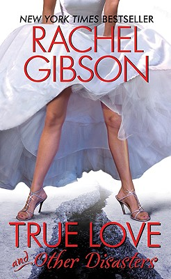True Love and Other Disasters - Gibson, Rachel