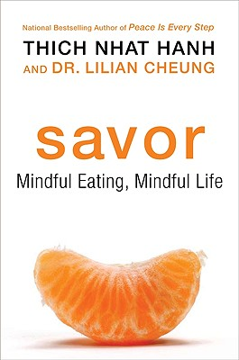 Savor: Mindful Eating, Mindful Life - Hanh, Thich Nhat, and Cheung, Lilian Wai-Yin, Dsc, Rd