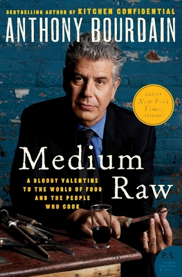 Medium Raw: A Bloody Valentine to the World of Food and the People Who Cook - Bourdain, Anthony