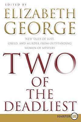 Two of the Deadliest LP: New Tales of Lust, Greed, and Murder from Outstanding Women of Mystery - George, Elizabeth A