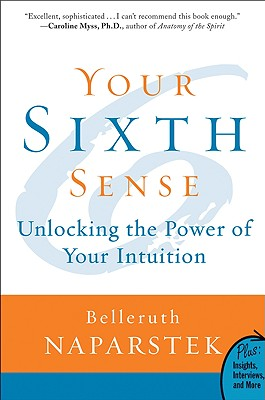 Your Sixth Sense: Unlocking the Power of Your Intuition - Naparstek, Belleruth, A.M., L.I.S.W.