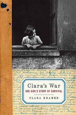 Clara's War: One Girl's Story of Survival - Kramer, Clara, and Glantz, Stephen