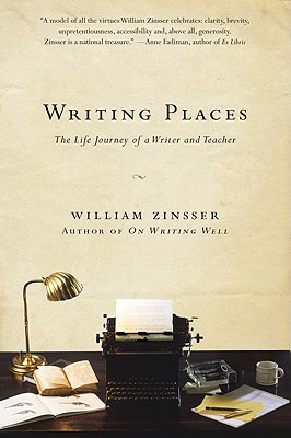 Writing Places: The Life Journey of a Writer and Teacher - Zinsser, William