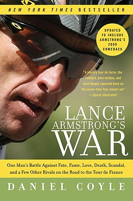 Lance Armstrong's War: One Man's Battle Against Fate, Fame, Love, Death, Scandal, and a Few Other Rivals on the Road to the Tour de France - Coyle, Daniel